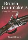 British Gunmakers: Vol 1, London (v. 1) - Nigel Brown