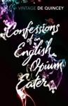 Confessions of an English Opium-Eater (Vintage Classics) - De Quincey, Thomas, Howard Marks