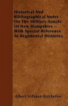 Historical and Bibliographical Notes on the Military Annals of New Hampshire - With Special Reference to Regimental Histories - Albert Stillman Batchellor
