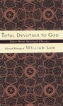 Total Devotion to God: Selected Writings of William Law - William Law