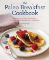The Paleo Breakfast Cookbook: Delicious and Easy Gluten-Free Paleo Breakfast Recipes for a Paleo Diet - John Chatham