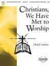 Christians, We Have Met to Worship - Lloyd Larson