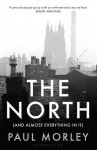 The North: (And Almost Everything In It) - Paul Morley