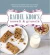 Rachel Khoo's Muesli and Granola - Rachel Khoo