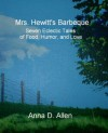 Mrs. Hewitt's Barbeque: Seven Eclectic Tales of Food, Humor, and Love - Anna D. Allen