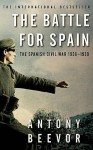The Battle For Spain: The Spanish Civil War 1936 1939 - Antony Beevor