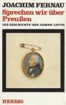 Sprechen wir über Preußen: die Geschichte der armen Leute - Joachim Fernau