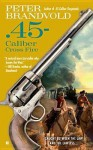 .45-Caliber Cross Fire - Peter Brandvold
