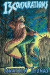 Thirteen Conjurations - Jonathan Thomas, Barton Levi St Armand