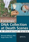 Forensic DNA Collection at Death Scenes: A Pictorial Guide - Rhonda Williams, Roger Kahn