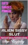 Fifty Shades Pinker: Alien Sissy Slut (Forced Sissy Feminization) - Skye Eagleday
