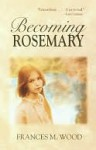 Becoming Rosemary - Frances M. Wood