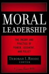Moral Leadership: The Theory and Practice of Power, Judgment and Policy (J-B Warren Bennis Series) - Deborah L. Rhode