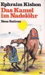 Das Kamel im Nadelöhr: Neue Satiren - Ephraim Kishon