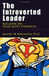 The Introverted Leader: Building on Your Quiet Strength - Jennifer B. Kahnweiler