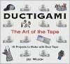 Ductigami: The Art of the Tape - Joe Wilson
