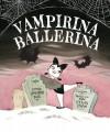 Vampirina Ballerina - Anne Marie Pace, LeUyen Pham