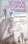 Voyage to Utopias: A fictional guide through social philosophy - Tony Fitzpatrick
