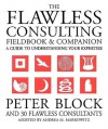 The Flawless Consulting Fieldbook and Companion : A Guide Understanding Your Expertise - Peter Block