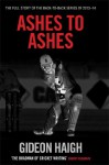Ashes to Ashes: The Story of the Back-to-Back Series of 2013-14 - Gideon Haigh