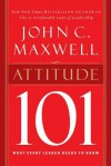 Attitude 101: What Every Leader Needs to Know - John C. Maxwell