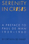 Serenity in Crisis: A Preface to Paul de Man, 1939-1960 - Ortwin De Graef, Ortwin Degraef