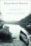Letters to a Spiritual Seeker - Henry David Thoreau, Bradley P. Dean, Harrison G. Blake