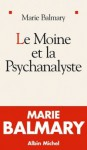 Le moine et la psychanalyste - Marie Balmary
