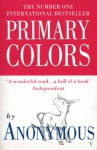 Primary Colors: A Novel of Politics - Anonymous, Joe Klein