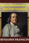The Autobiography of Benjamin Franklin (Illustrated) - Benjamin Franklin