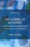 The Sounds of Language: An Introduction to Phonetics - Henry Rogers