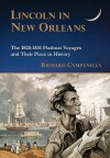 Lincoln in New Orleans: The 1828-1831 Flatboat Voyages and Their Place in History - Richard Campanella