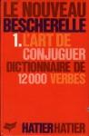 Le Nouveau Bescherelle - Tome 1, L'art De Conjuguer, Dictionnaire De Douze Mille Verbes - Collectif