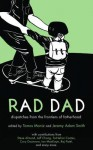 Rad Dad: Dispatches from the Frontiers of Fatherhood - Tomas Moniz