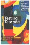Testing Teachers: The Effects of Inspections on Primary Teachers - Bob Jeffrey, Peter Woods