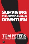 Surviving the (Never-Ending) Downturn - Tom Peters