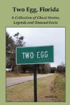 Two Egg, Florida: A Collection of Ghost Stories, Legends and Unusual Facts - Dale Cox