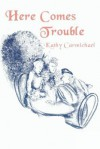Here Comes Trouble - Kathy Carmichael