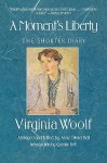 A Moment's Liberty: The Shorter Diary - Virginia Woolf, Anne O. Bell