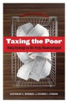 Taxing the Poor: Doing Damage to the Truly Disadvantaged (Wildavsky Forum Series) - Katherine S. Newman, Rourke O'Brien