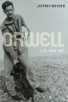 Orwell: Life and Art - Jeffrey Meyers