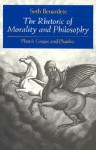 The Rhetoric of Morality and Philosophy: Plato's Gorgias and Phaedrus - Seth Benardete