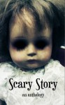 Scary Story: An Anthology - Roger Leatherwood, Samantha Frazier Gordon, Katherine McMullen, Cynthia Morrison, Kate Raynes, Karen Robiscoe, Ashley Parker Owens