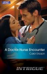 Mills & Boon : A Doctor-Nurse Encounter (Intrigue) - Carol Ericson