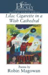 Lilac Cigarette in a Wish Cathedral - Robin Magowan