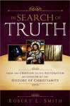 In Search of Truth: From the Creation to the Restoration, An Overview of the History of Christianity - Robert L. Smith