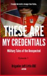 These are my Credentials : Military Tales of the Unexpected (These are my CredentialsI) - Jeff Little, Tim Smith, John Davy