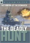 The Sinking of the Bismarck: The Deadly Hunt - William L. Shirer