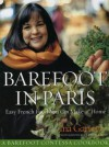 Barefoot Contessa in Paris: Easy French Food You Can Make at Home - Ina Garten