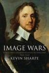 Image Wars: Promoting Kings and Commonwealths in England, 1603-1660 - Kevin Sharpe